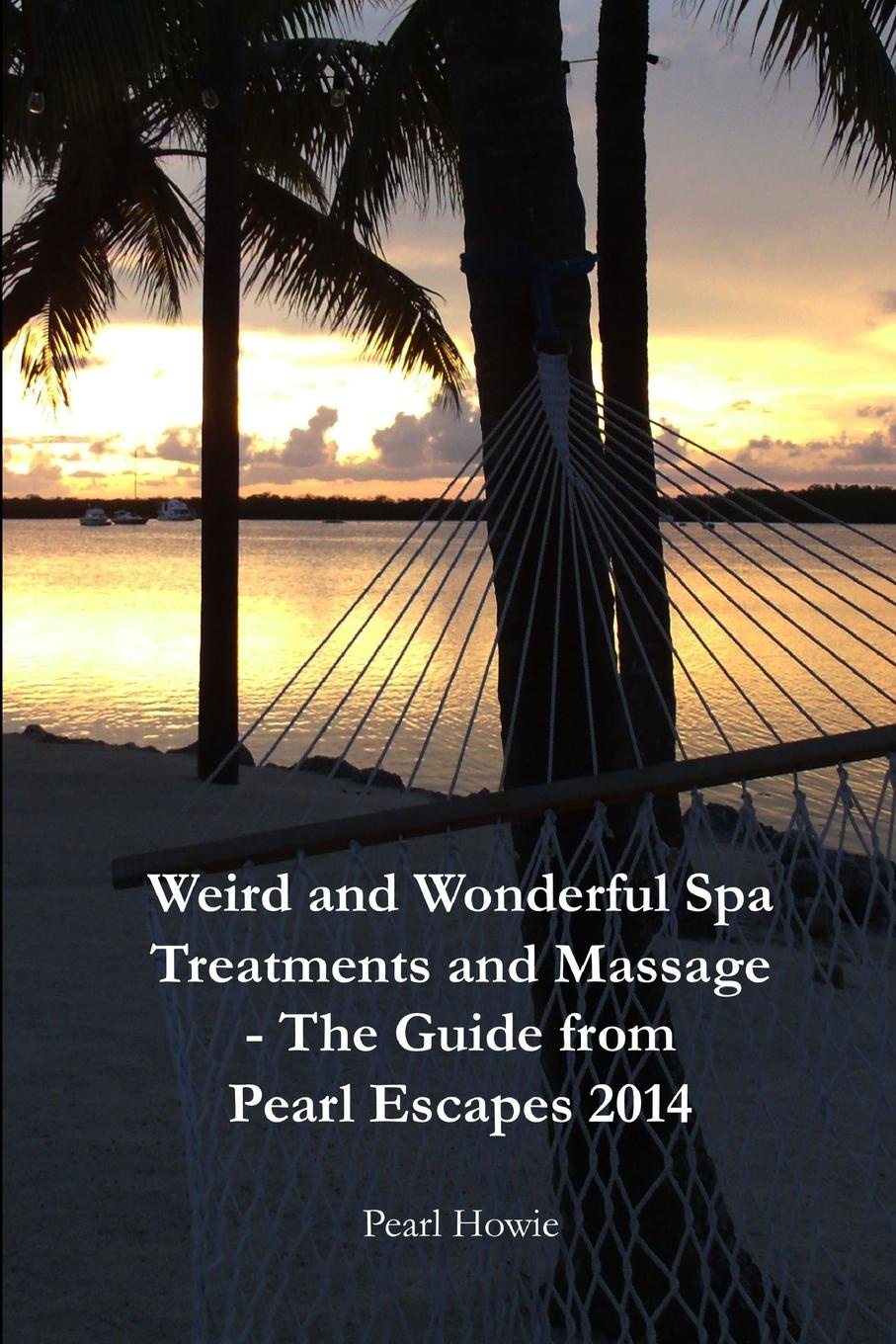 Pearl Howie Weird And Wonderful Spa Treatments And Massage - The Guide From Pearl Escapes 2014