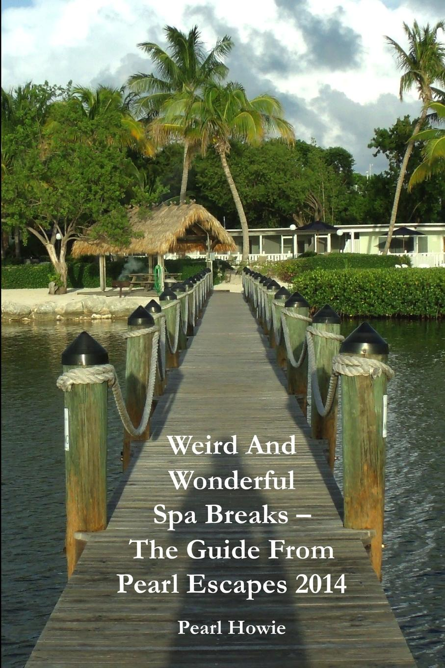Pearl Howie Weird And Wonderful Spa Breaks - The Guide From Pearl Escapes 2014