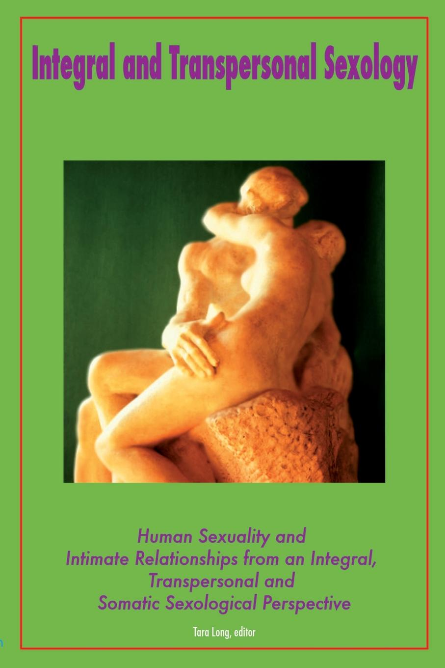 Editor Tara Long Integral and Transpersonal Sexology aleksandr strannik the most amazing things from the transpersonal psychologist's practice
