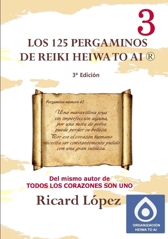 Ricard López Los 125 pergaminos de Reiki Heiwa to Ai . essential reiki