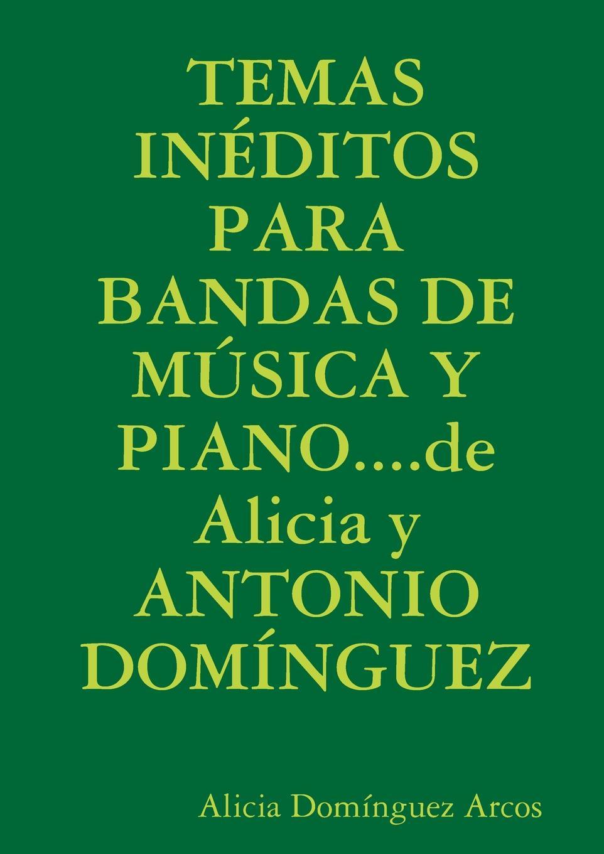 Alicia Domanguez Arcos Temas Ineditos Para Bandas de Musica y Piano....de Alicia y Antonio Dominguez caroline de groot q ue esta ya florecida nuestra vina