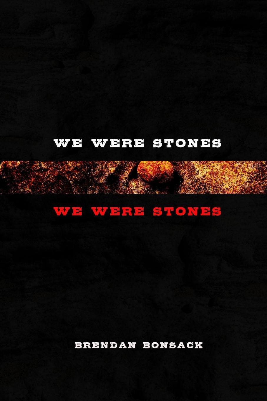 Brendan Bonsack We Were Stones