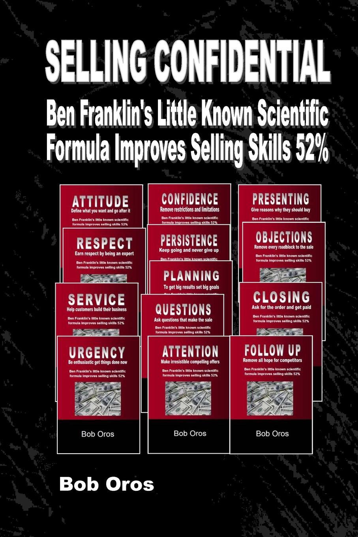 Bob Oros Selling Confidential. Ben F Little Known Scientific Formula Improves Skills 52.