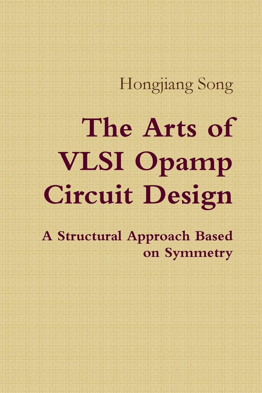Hongjiang Song The Arts of VLSI Opamp Circuit Design - A Structural Approach Based on Symmetry цены