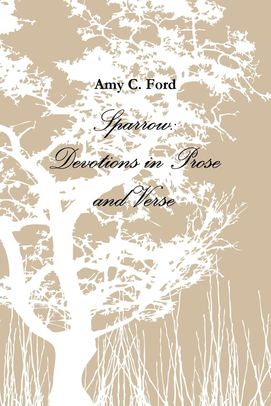 Amy C. Ford Sparrow. Devotions in Prose and Verse vladimir kernerman the big green tent – we under it reflections and comments