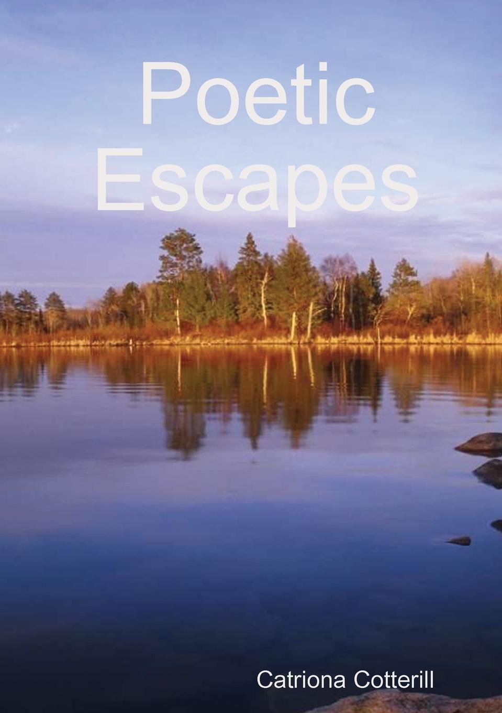Catriona Cotterill Poetic Escapes catriona cotterill poetic escapes