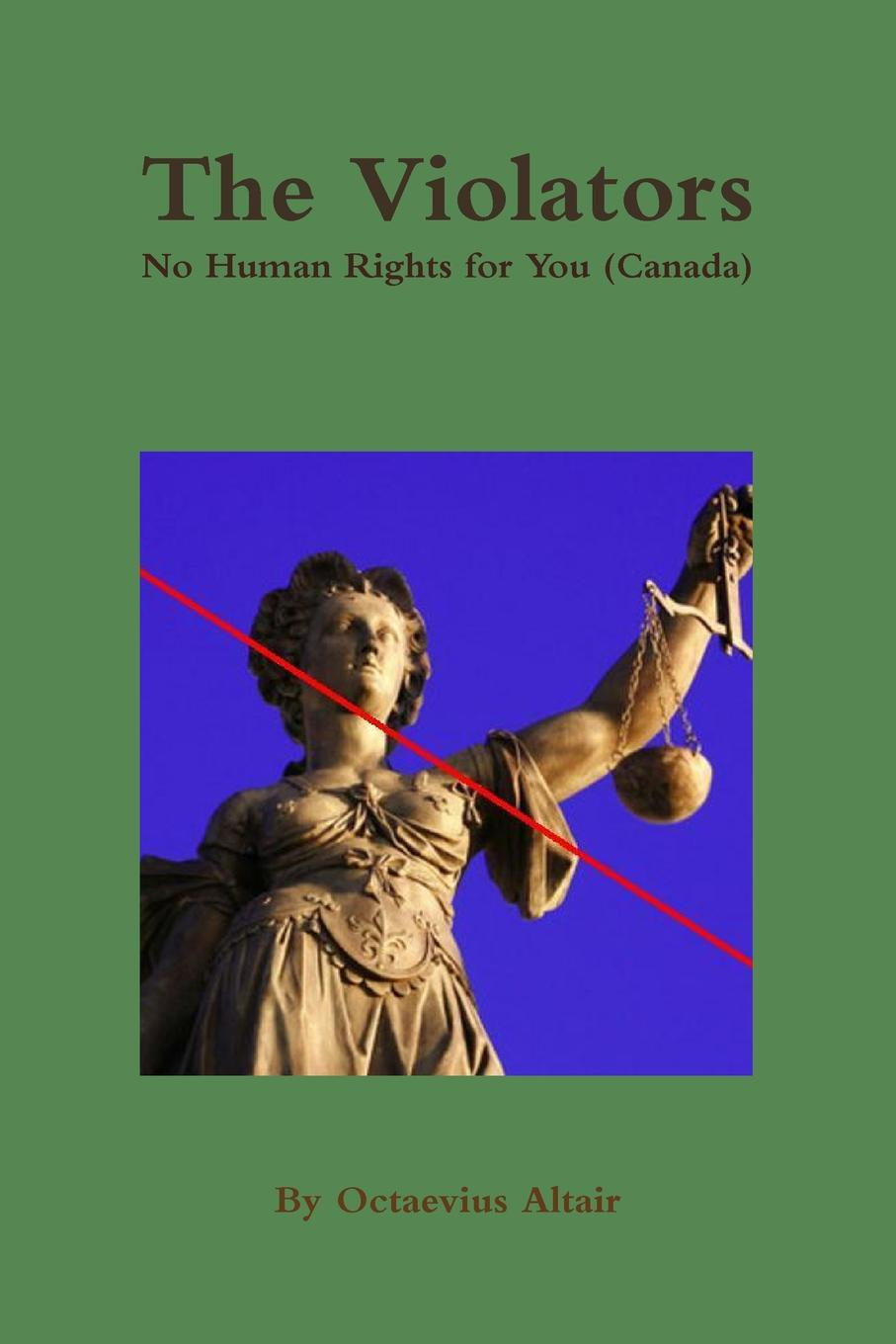 Octaevius Altair The Violators. No Human Rights for You (Canada) the power to protect