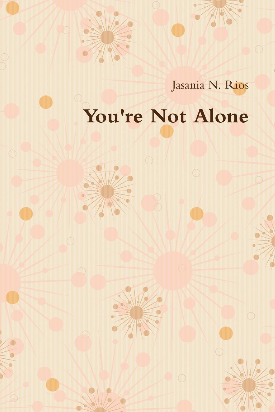 Jasania Rios You.re Not Alone alone time