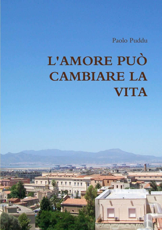Paolo Puddu L.AMORE PUn CAMBIARE LA VITA paolo puddu sentimento
