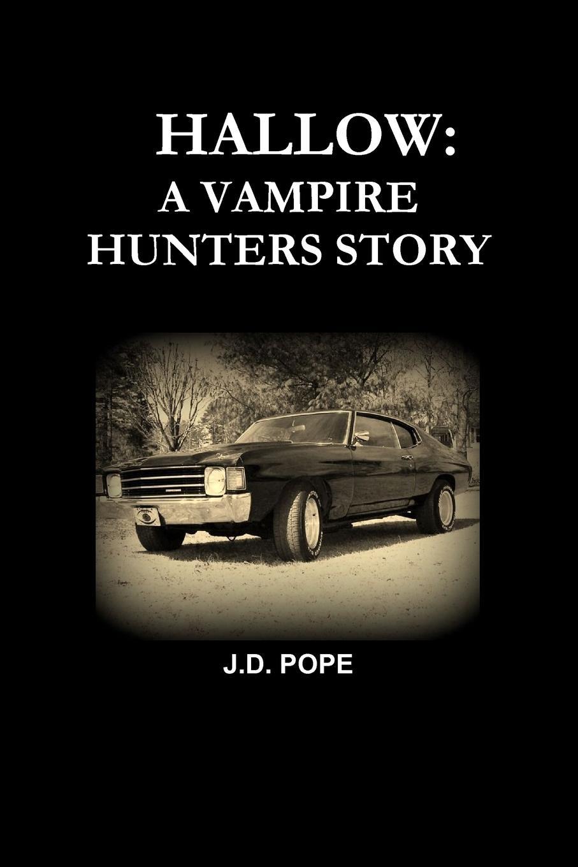 J. D. Pope Hallow a Vampire Hunters Story j d pope hallow a vampire hunters story