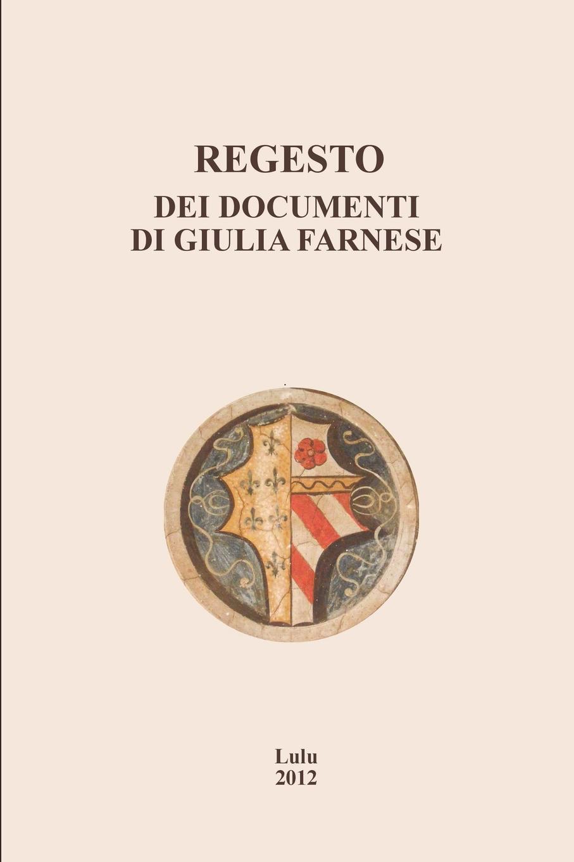 Danilo Romei, Patrizia Rosini Regesto dei documenti di Giulia Farnese kosaka wado documenti takeuci 1