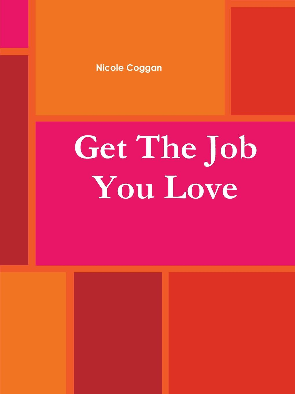 Nicole Coggan Get the Job You Love Work Book adam reiter you can get a job in fashion