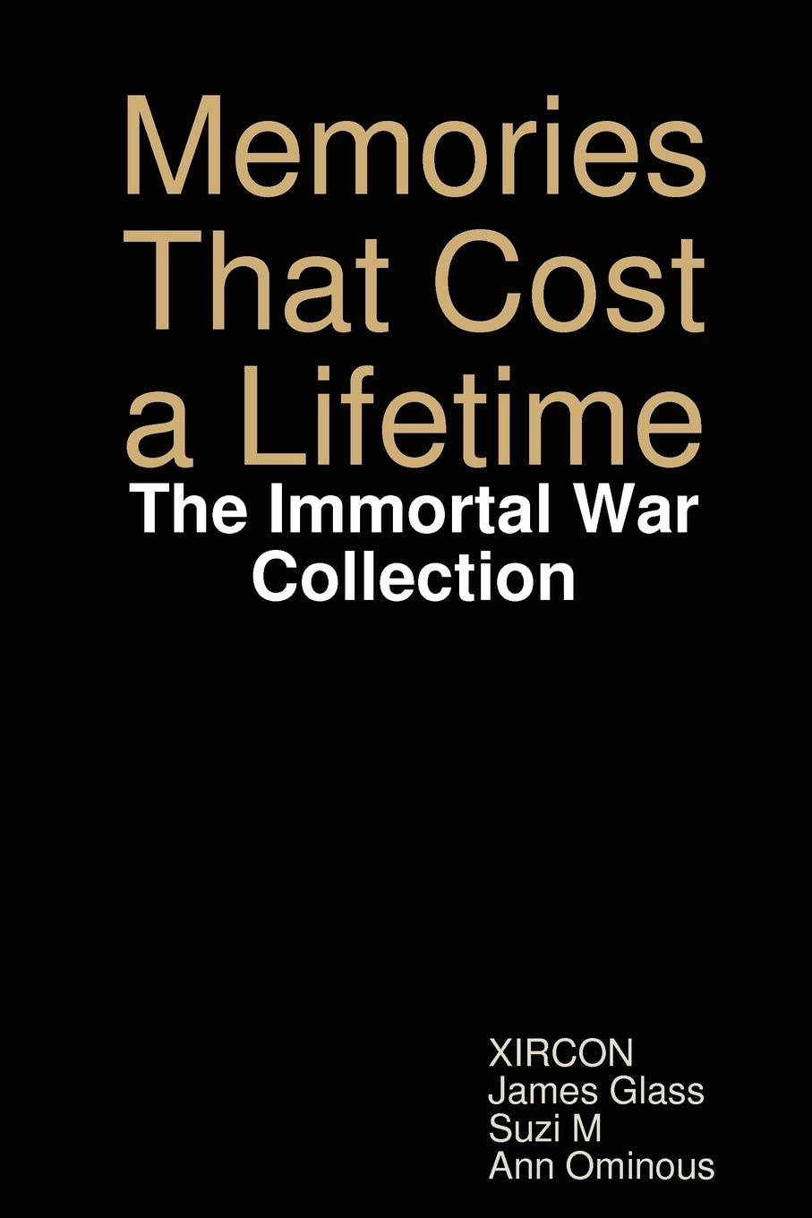 Suzi M, James Glass, Ann Ominous Memories That Cost a Lifetime. The Immortal War Collection m shelley the mortal immortal