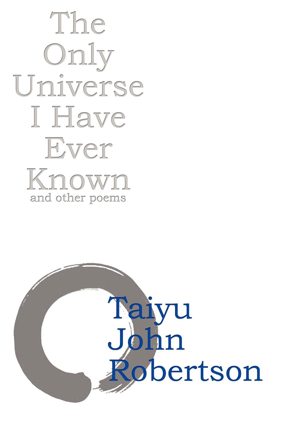 Taiyu John Robertson The Only Universe I Have Ever Known цена