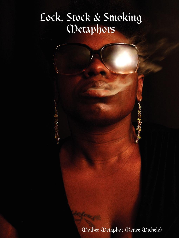 Mother Metaphor (Renee Michele) Lock, Stock . Smoking Metaphors цены онлайн