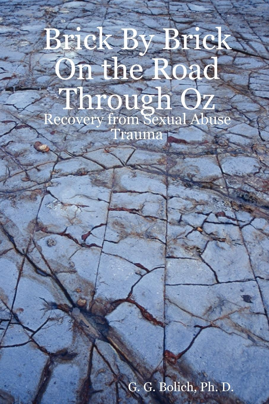 Фото - Ph. D. G. G. Bolich Brick by Brick on the Road Through Oz. Recovery from Sexual Abuse Trauma patterns of child sexual abuse