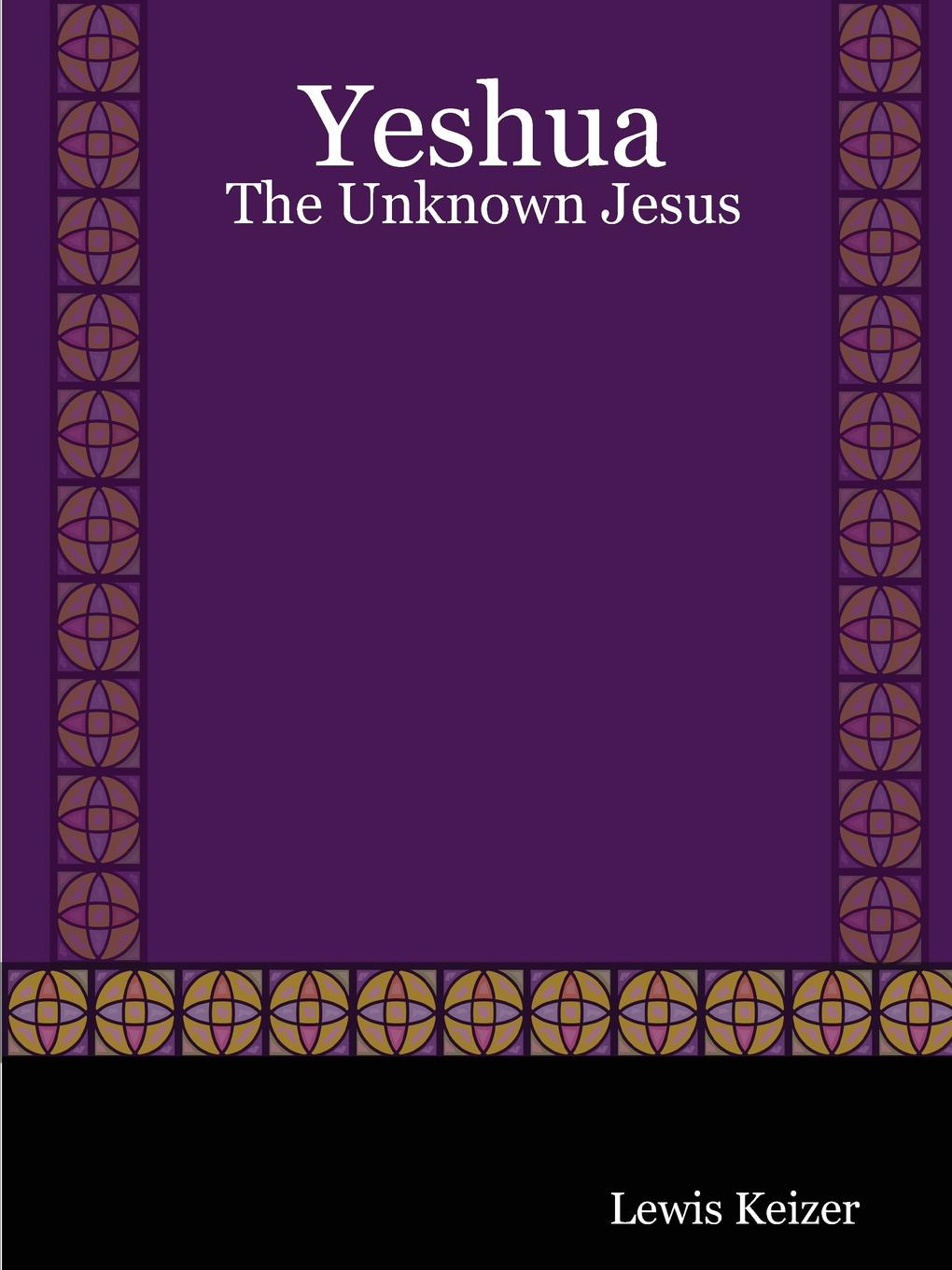 Lewis Keizer Yeshua. The Unknown Jesus walter riggans yeshua ben david