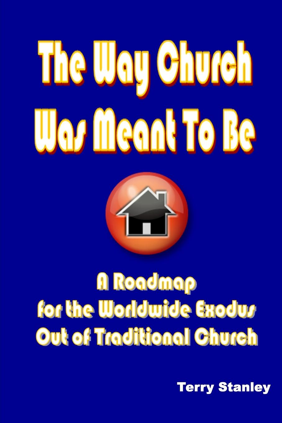 Terry Stanley The Way Church Was Meant To Be A Roadmap for the Worldwide Exodus Out of Traditional Church steven goldberg h billions of drops in millions of buckets why philanthropy doesn t advance social progress isbn 9780470488171