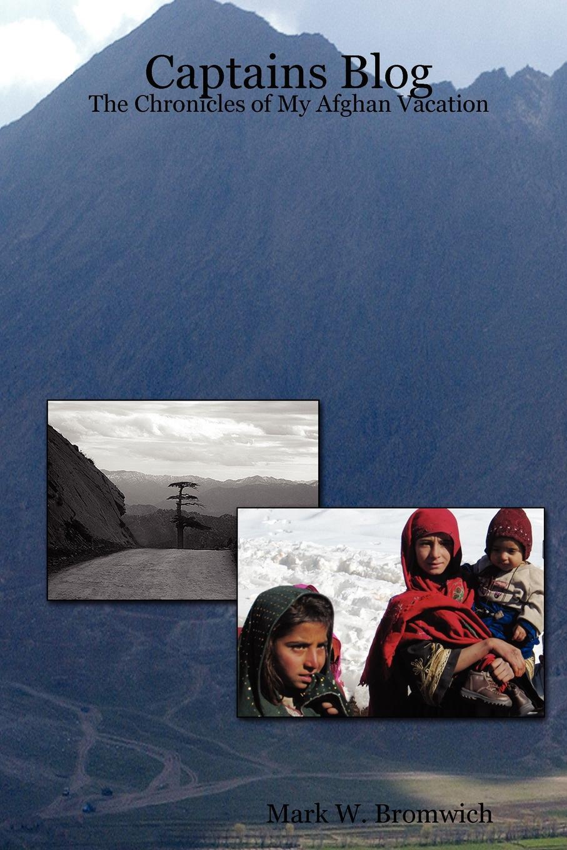 купить Mark W. Bromwich Captains Blog - The Chronicles of My Afghan Vacation по цене 1714 рублей