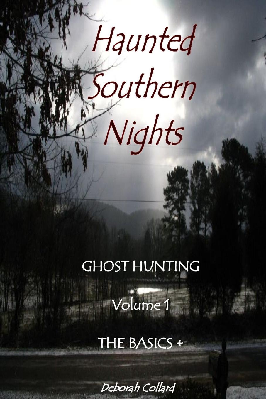 Deborah Collard Haunted Southern Nights Vol. 1 Ghost Hunting, the Basics . deborah morse denenholz a companion to the brontes