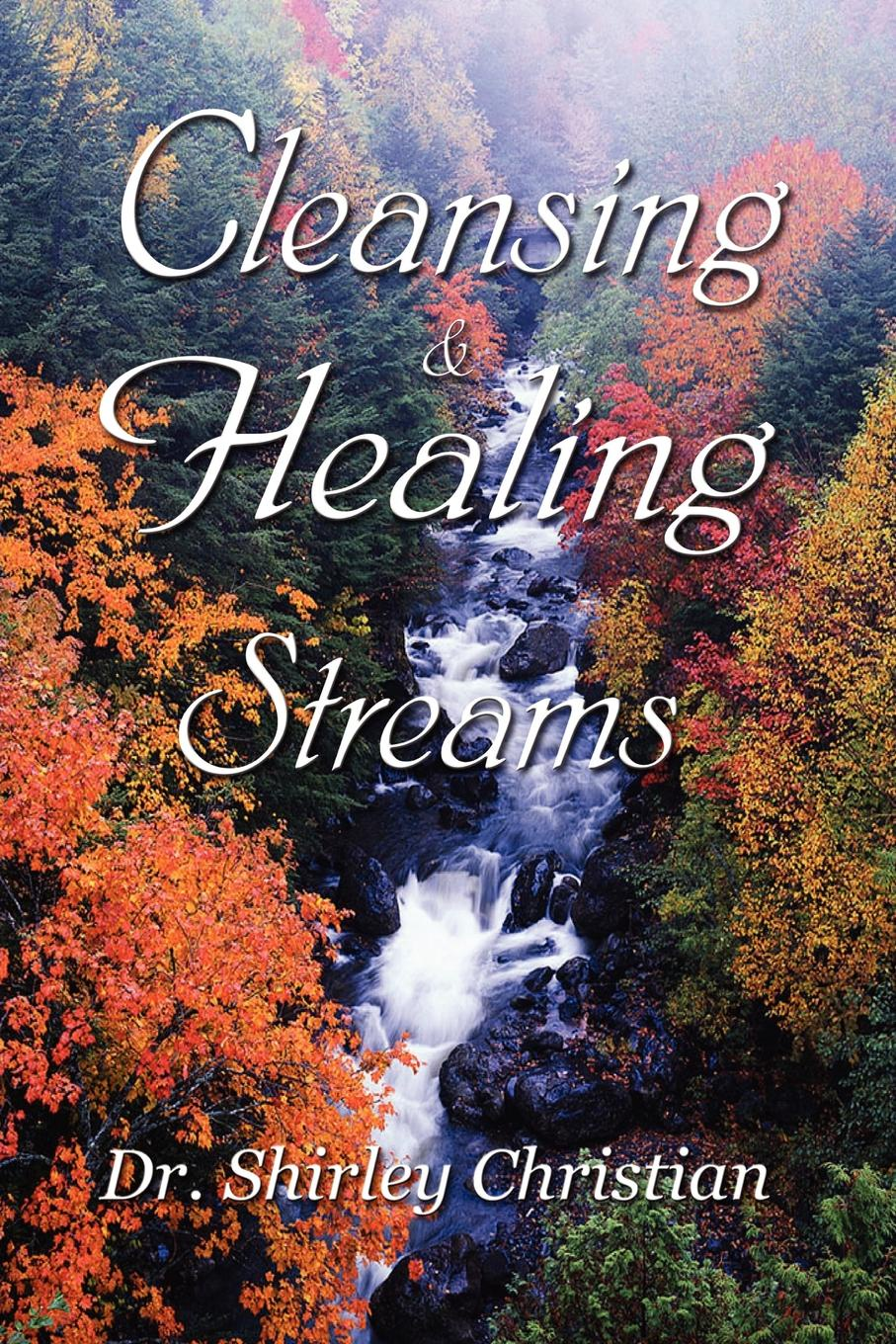 Dr. Shirley Christian Cleansing and Healing Streams dr ken baker friend of god