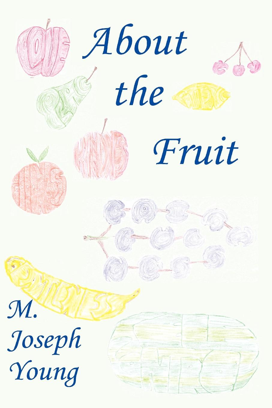 M. Joseph Young About the Fruit fruit of the earth