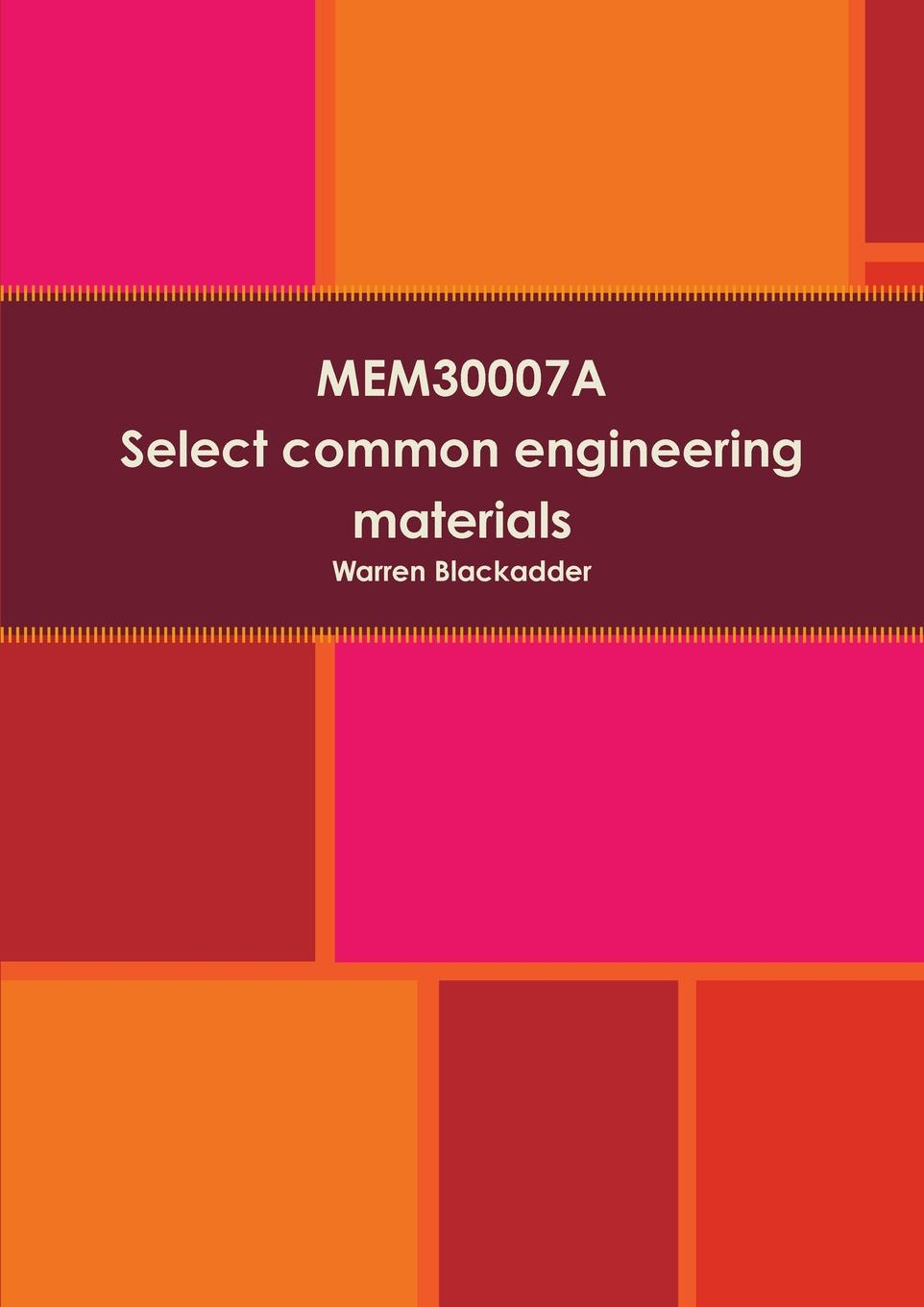 цена на Warren Blackadder MEM30007A Select common engineering materials
