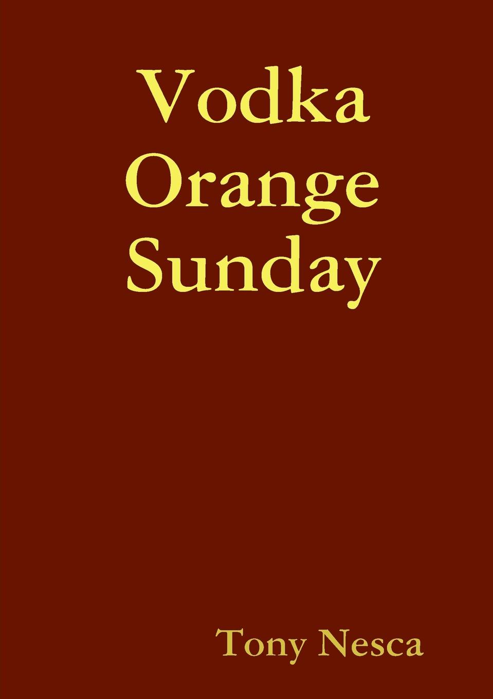 Tony Nesca Vodka Orange Sunday tony nesca dishpig