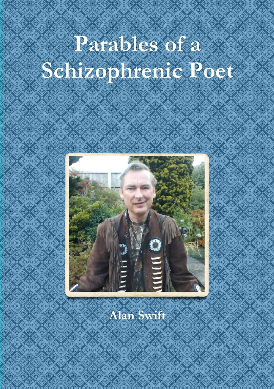 цена Alan Swift Parables of a Schizophrenic Poet онлайн в 2017 году