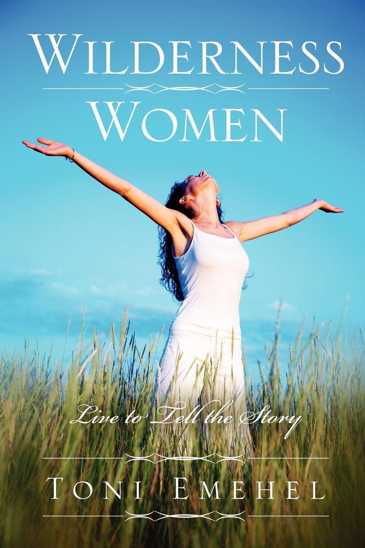 Toni Emehel Wilderness Women. Live to tell the story лента светодиодная uls 5050 30led m 10mm ip20 dc12v 7 2w m 5m green катушка в герметичной упаковке 4805