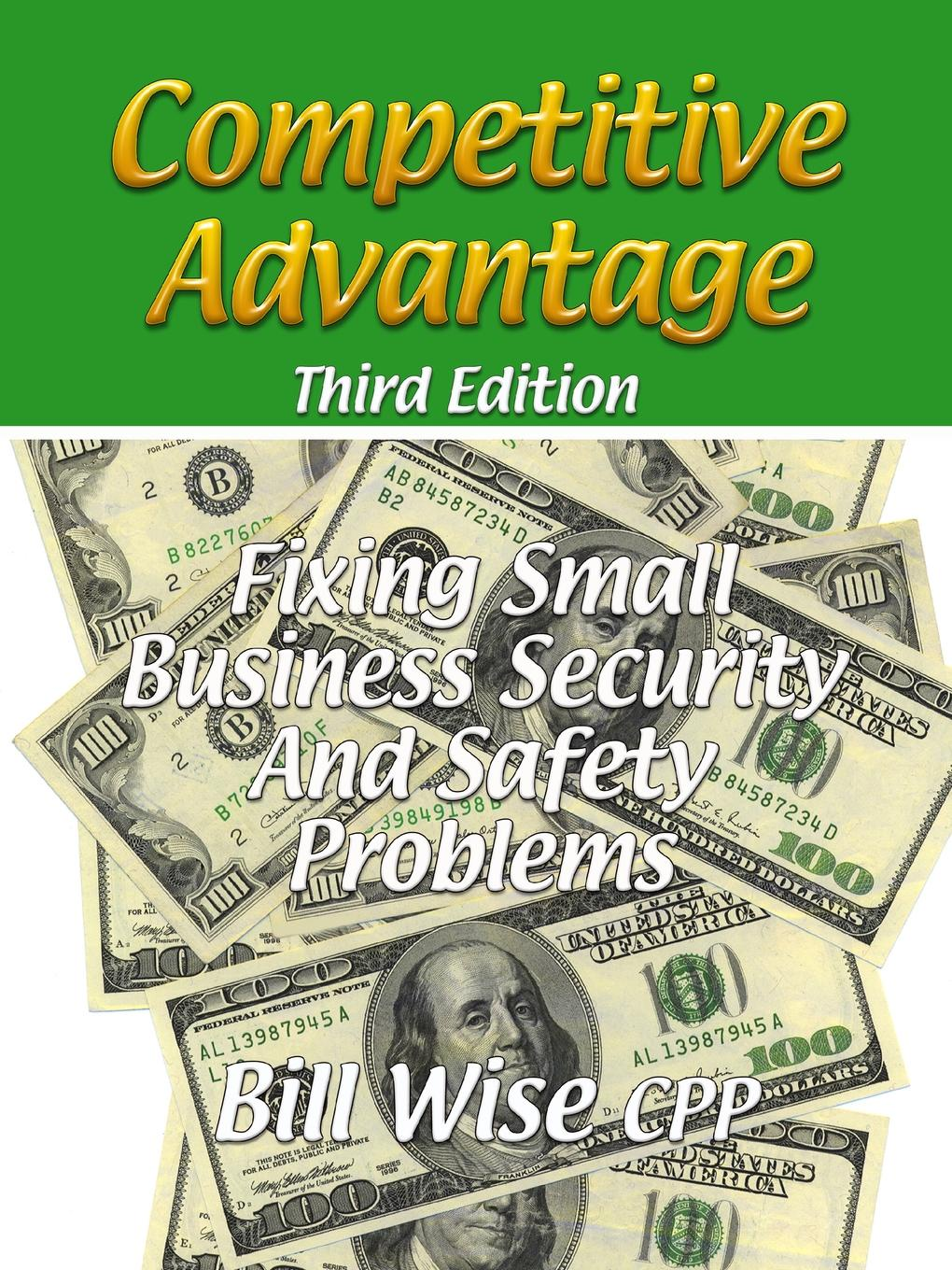 Bill Wise CPP Competitive Advantage-Fixing Small Business Security And Safety Problems iaroslava blyshchuk exploring family business culture and values as a competitive advantage