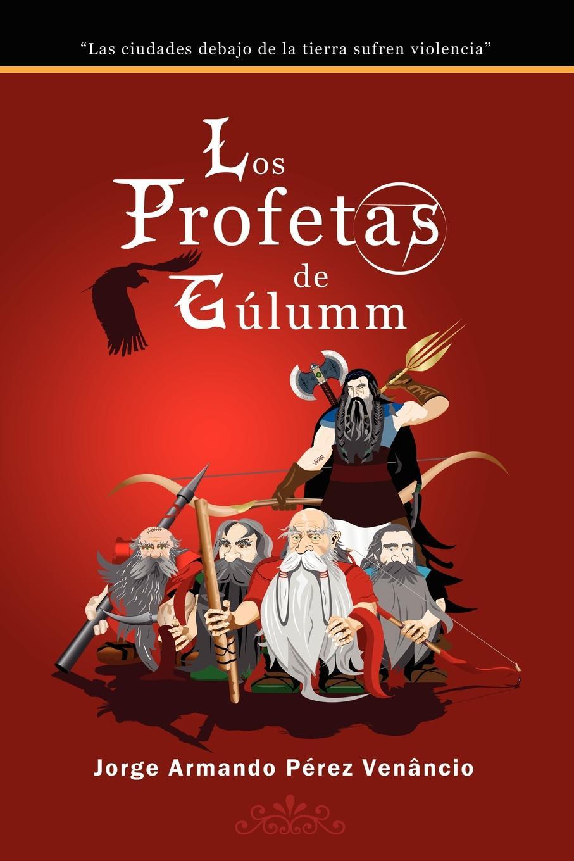 Jorge Armando Pérez Venâncio Los Profetas de Gulumm