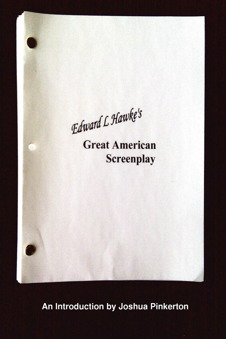 Joshua Pinkerton Edward L. Hawke.s Great American Screenplay t l williams the last caliph