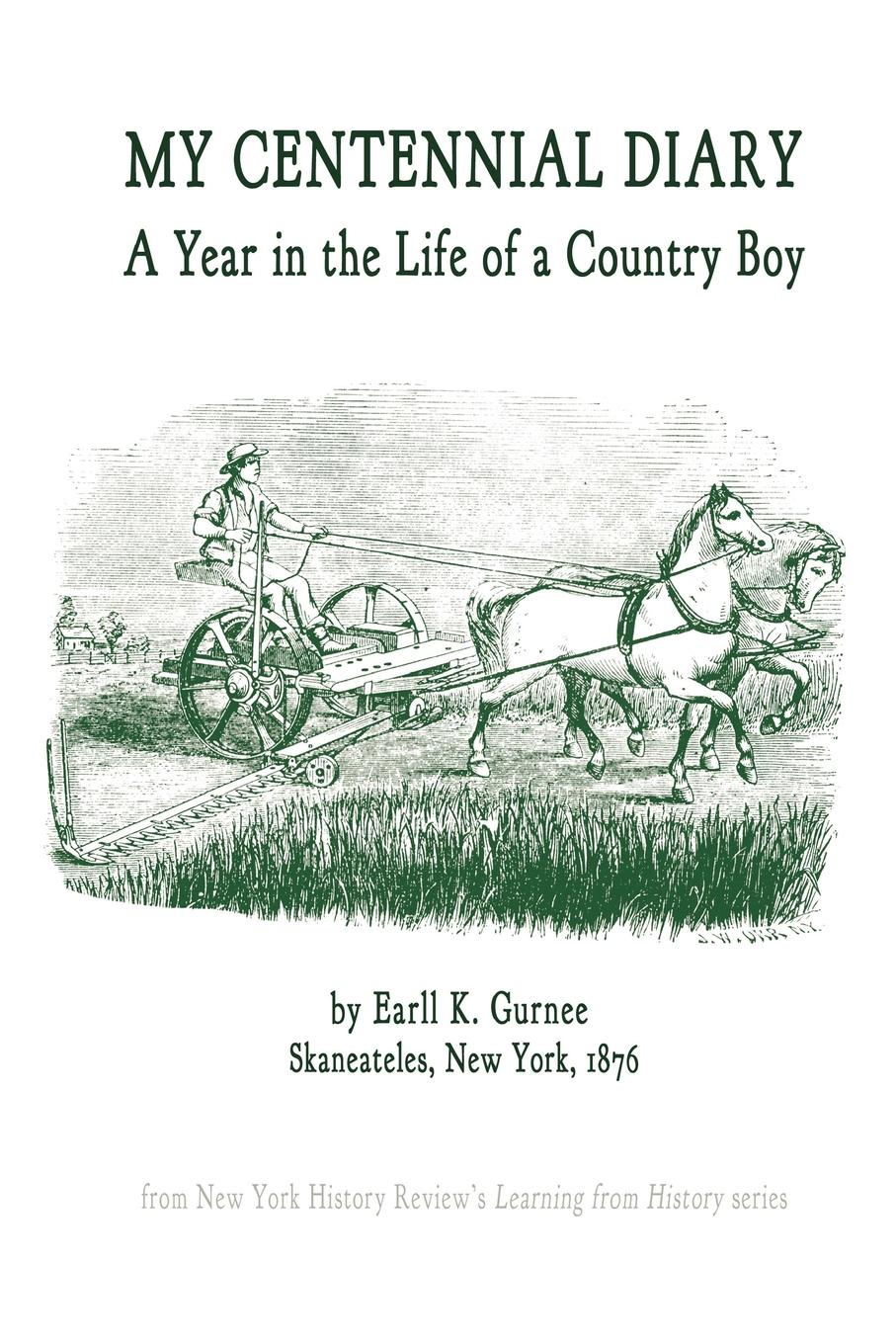 Earll K. Gurnee My Centennial Diary - A Year in the Life of a Country Boy history of my life