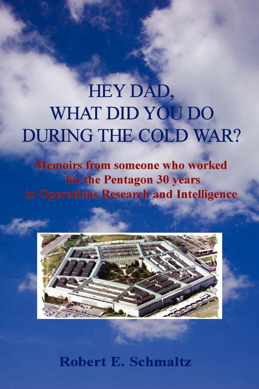 Robert Schmaltz Hey Dad, what did you do during the Cold War. command in war