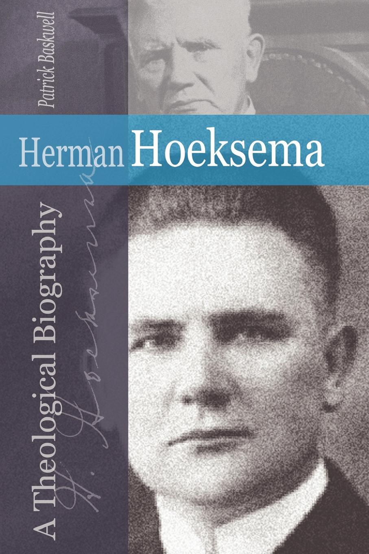 Patrick Baskwell Herman Hoeksema. A Theological Biography duchamp a biography