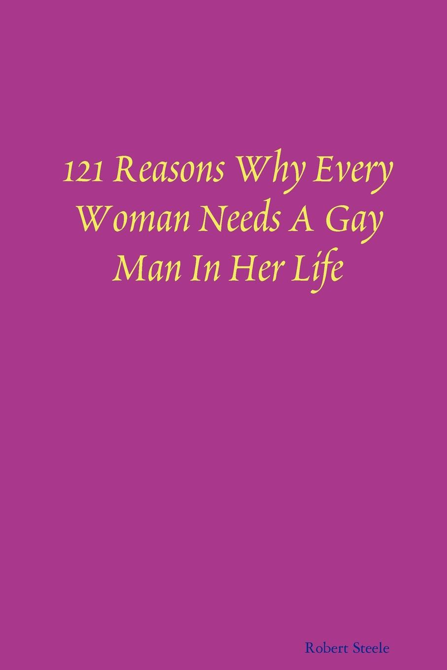 Robert Steele 121 Reasons Why Every Woman Needs A Gay Man In Her Life