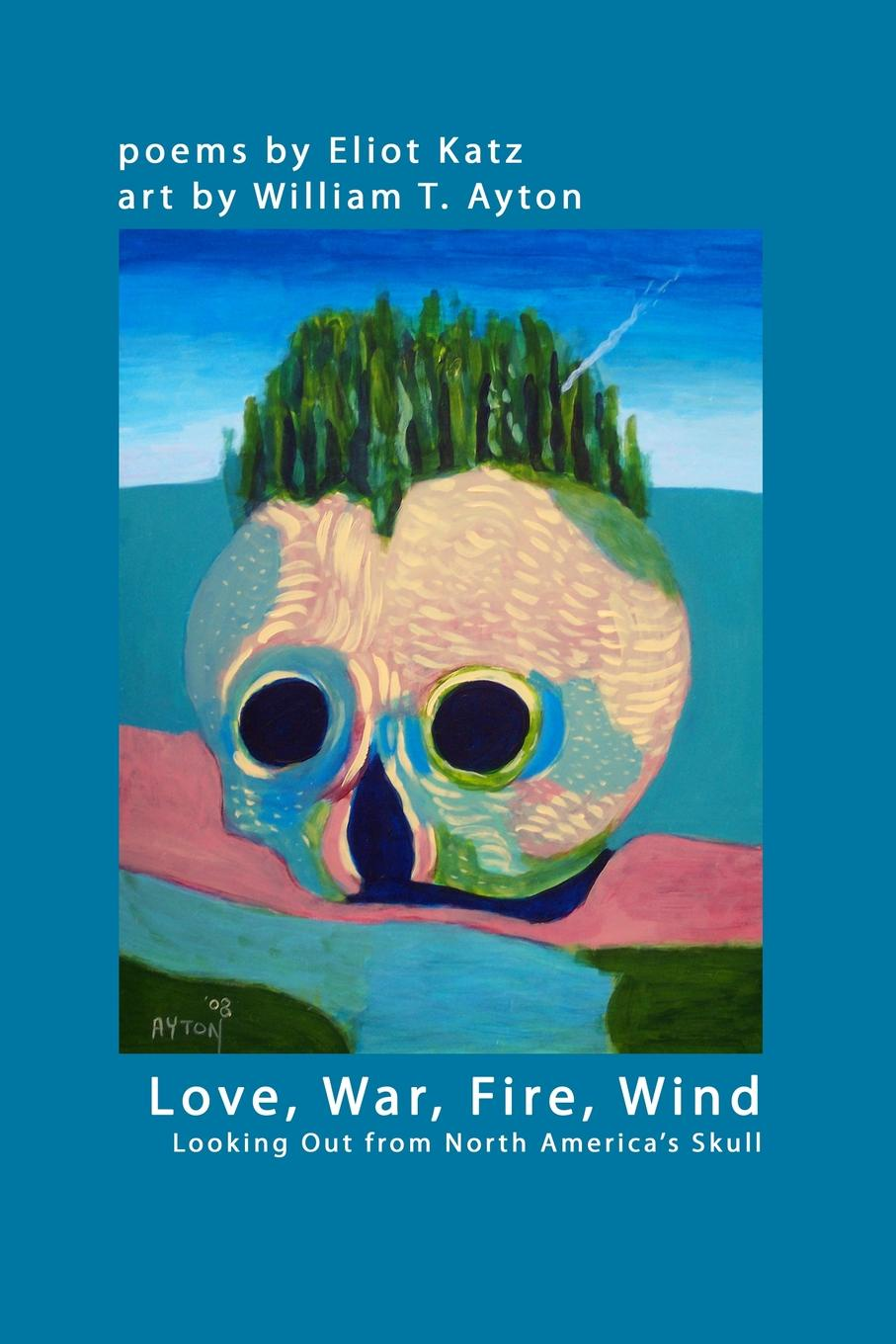 Eliot Katz, William T. Ayton Love, War, Fire, Wind. Looking Out from North AmericaOs Skull цена