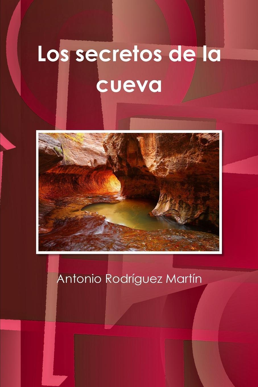 Antonio Rodríguez Martín Los secretos de la cueva