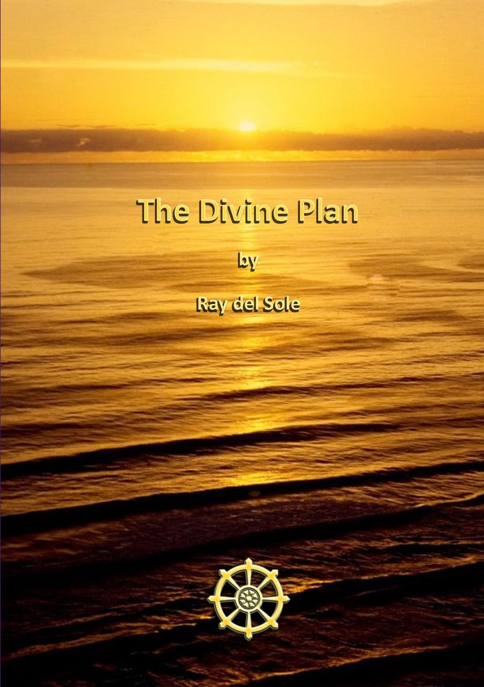 Ray del Sole The Divine Plan автор не указан the wisdom of angels concerning divine love and divine wisdom