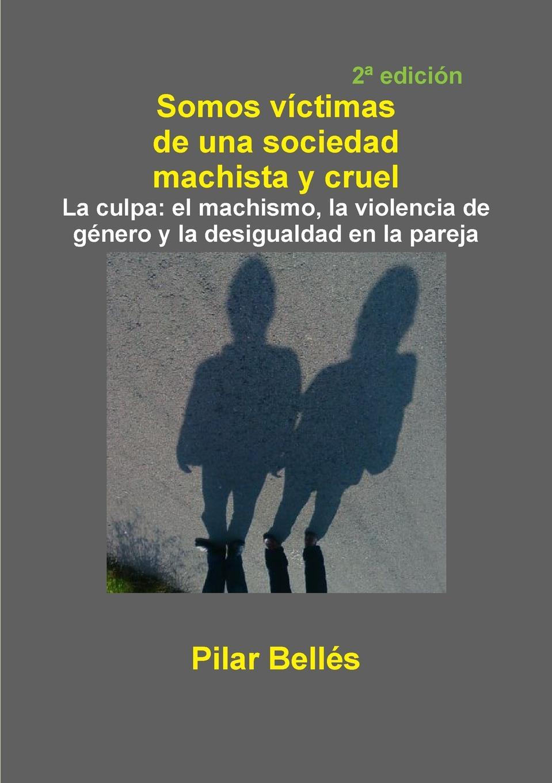 Pilar Bellés Pitarch SOMOS VICTIMAS DE UNA SOCIEDAD MACHISTA Y CRUEL carles brunet una ilusi n con carles