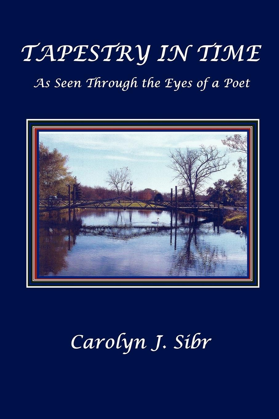 Carolyn J. Sibr TAPESTRY IN TIME As Seen Through the Eyes of a Poet catherine inglesby dickson through the eyes of a poet