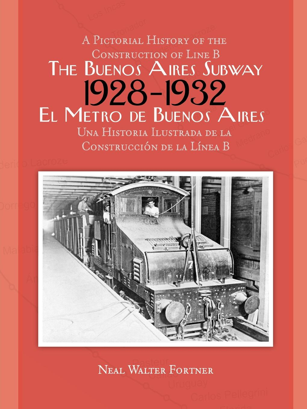 Neal Fortner The Buenos Aires Subway. A Pictorial History of the Construction of Line B, 1928 1932 la beriso buenos aires