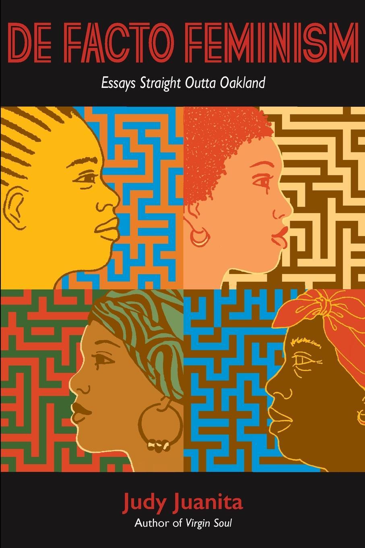 Judy Juanita DeFacto Feminism Essays Straight Outta Oakland