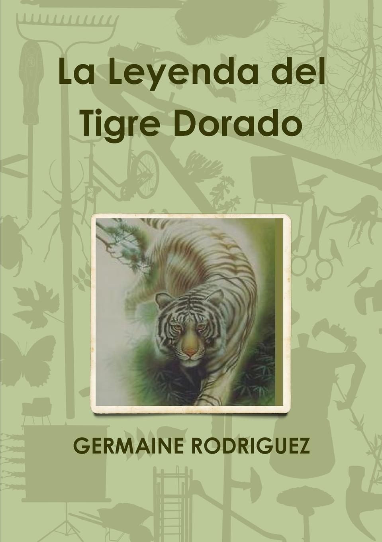 цена Germaine Rodriguez La Leyenda del Tigre Dorado онлайн в 2017 году