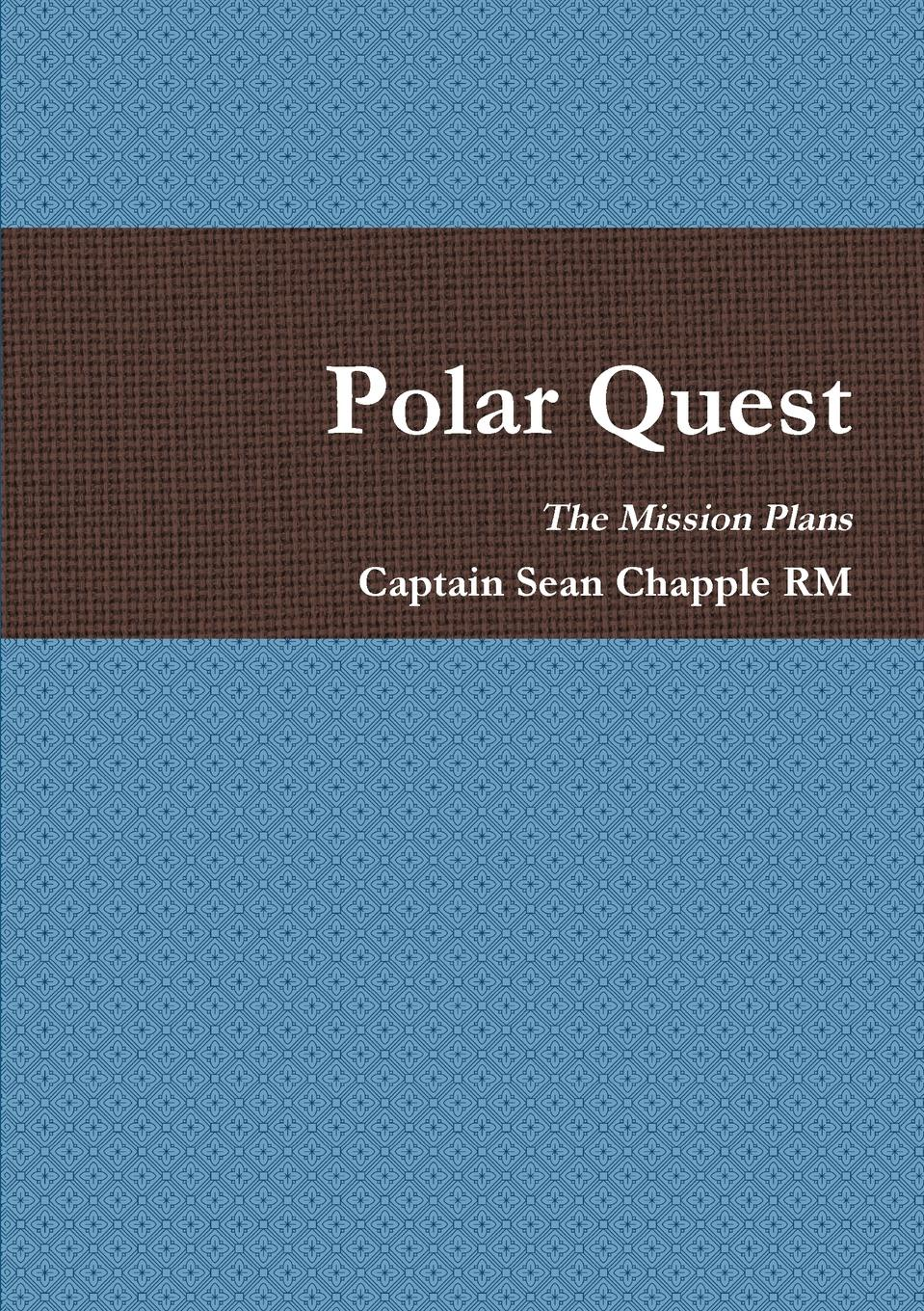 калейдоскоп the captain Captain Sean Chapple RM Polar Quest - Mission Plans