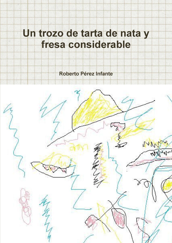 цены на Roberto Perez Infante Un Trozo de Tarta de Nata y Fresa Considerable  в интернет-магазинах