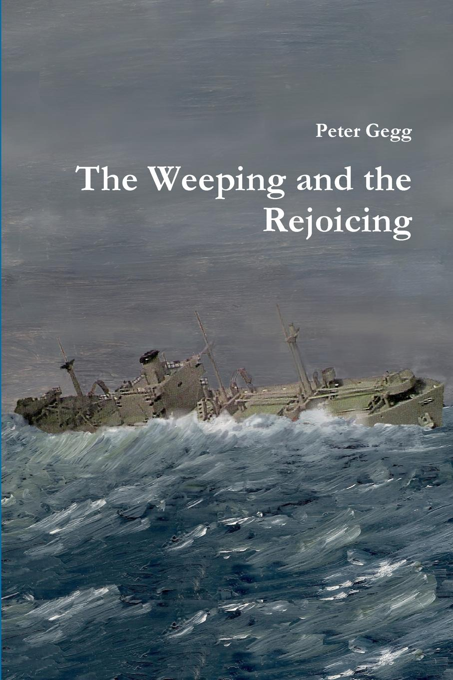 Peter Gegg The Weeping and the Rejoicing what is man