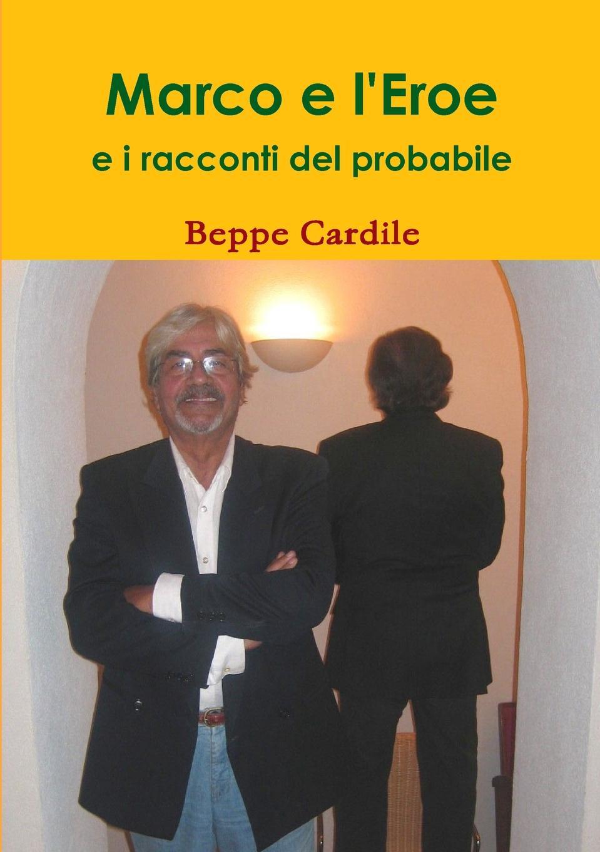 Beppe Cardile Marco e l.Eroe e i racconti del probabile marco alfaroli il pianeta di zeist