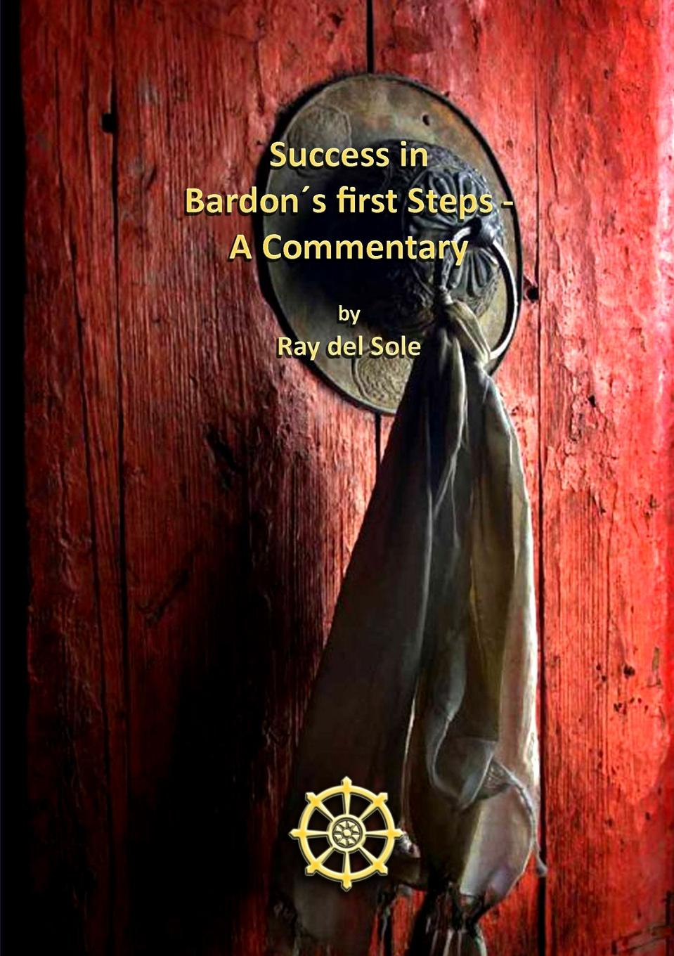 Ray del Sole Success in Bardon.s first Steps - A Commentary gladys dinnacombe so you want to be a druid first steps on the path